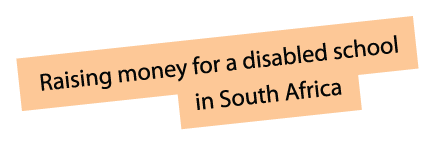 Raising money for a disabled school in South Africa